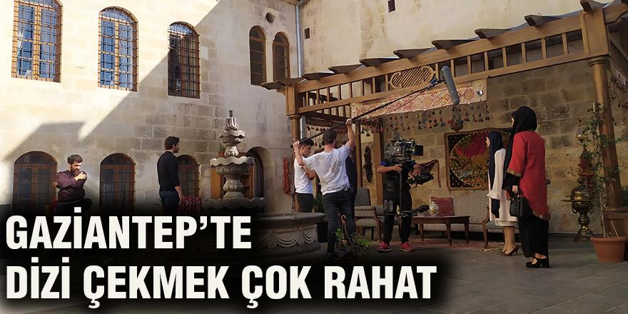 Gaziantep'te dizi çekmek çok rahat