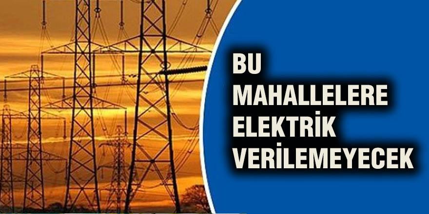 Bu mahallelere elektrik verilemeyecek