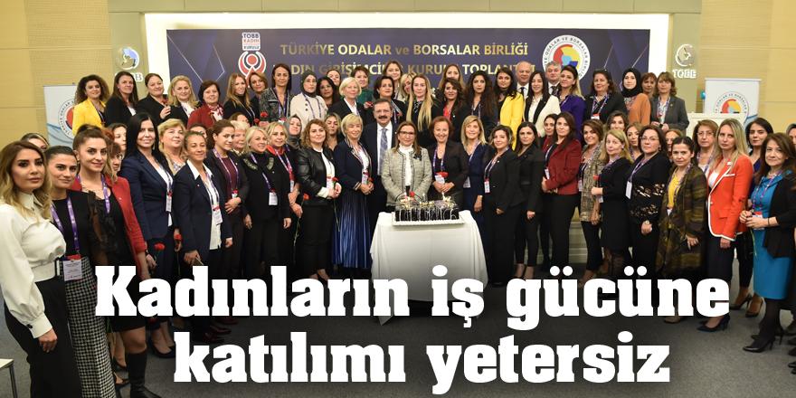 Kadınların iş gücüne katılımı yetersiz