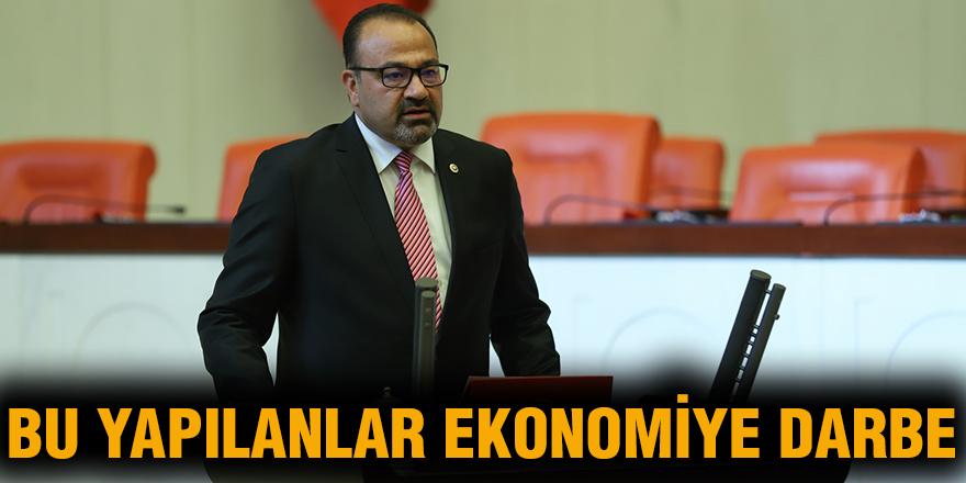Bu yapılanlar ekonomiye darbe