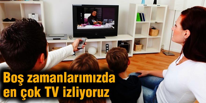 Boş zamanlarımızda en çok TV izliyoruz