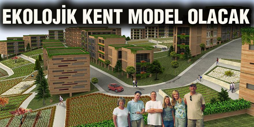Ekolojik Kent model olacak