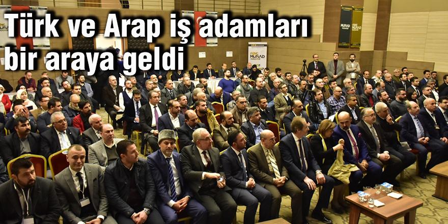 Türk ve Arap iş adamları bir araya geldi