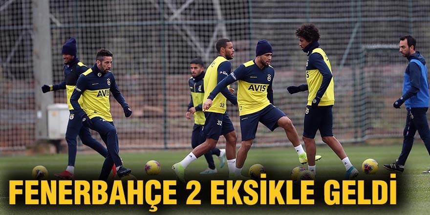 Fenerbahçe 2 eksikle geldi
