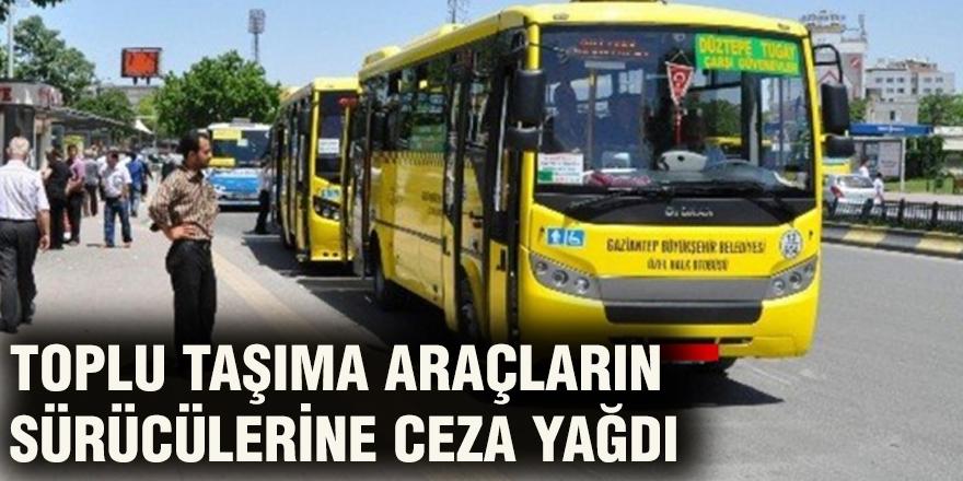 Toplu taşıma araçların sürücülerine ceza yağdı