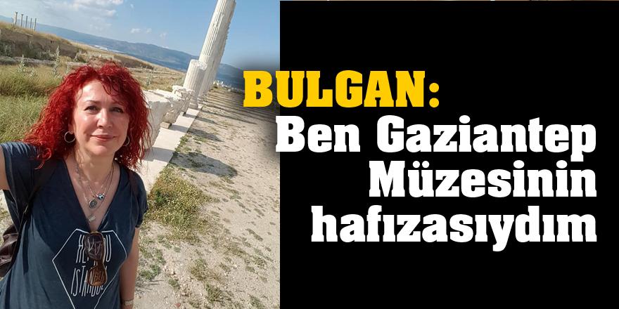 Bulgan: Ben Gaziantep Müzesinin hafızasıydım