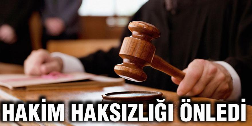 Hakim haksızlığı önledi