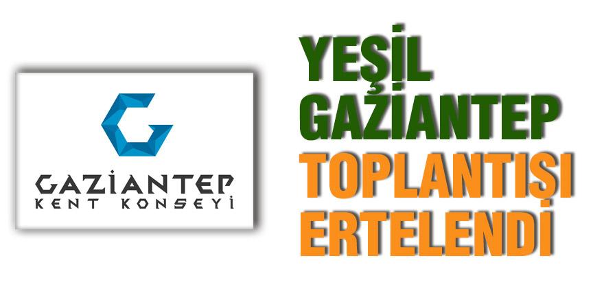 Yeşil Gaziantep toplantısı ertelendi