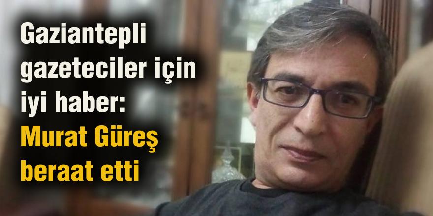 Gaziantepli gazeteciler için iyi haber: Murat Güreş beraat etti