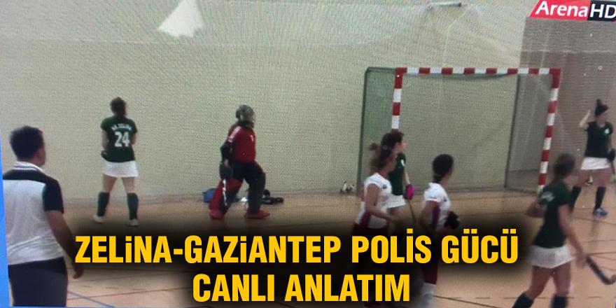 ZELiNA-GAZiANTEP POLİS GÜCÜ  CANLI ANLATIM