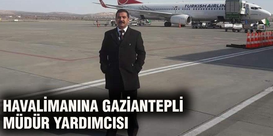Havalimanına Gaziantepli Müdür Yardımcısı
