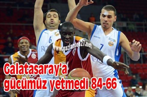 Galatasaray'a gücümüz yetmedi 84-66