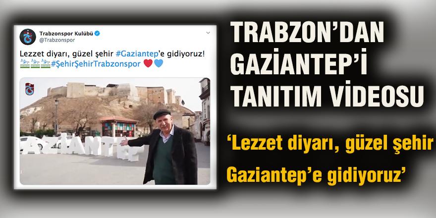 Trabzon'dan Gaziantep'i tanıtım videosu