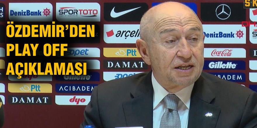 Özdemir'den Play Off açıklaması