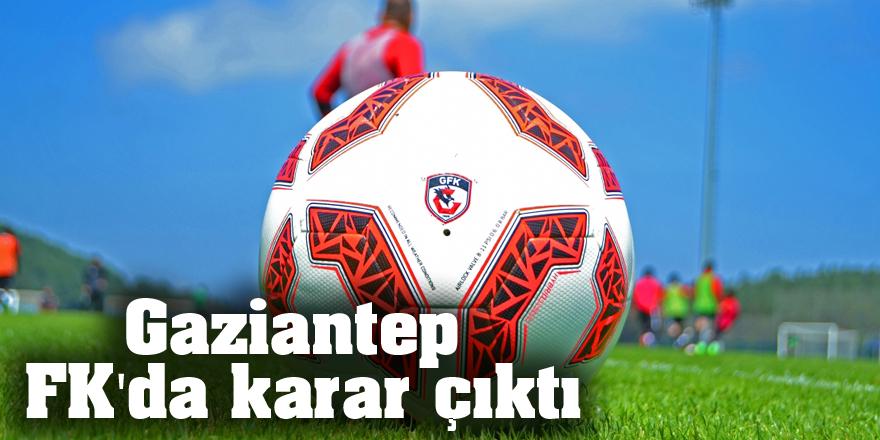 Gaziantep FK'da karar çıktı