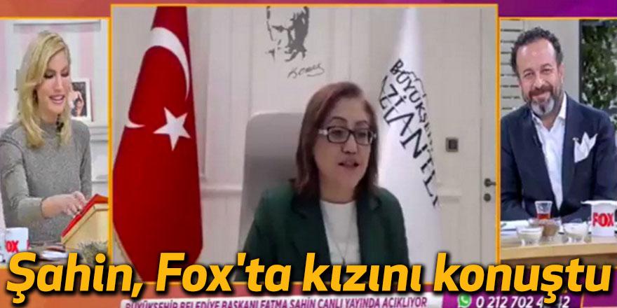 Şahin, Fox'ta kızını konuştu