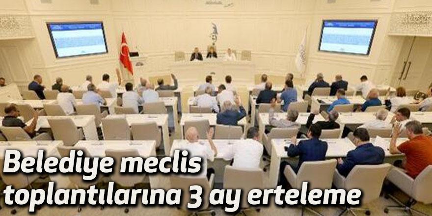 Belediye meclis toplantılarına 3 ay erteleme