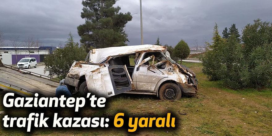 Gaziantep'te trafik kazası: 6 yaralı