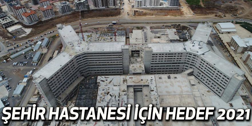 Şehir Hastanesi için hedef 2021