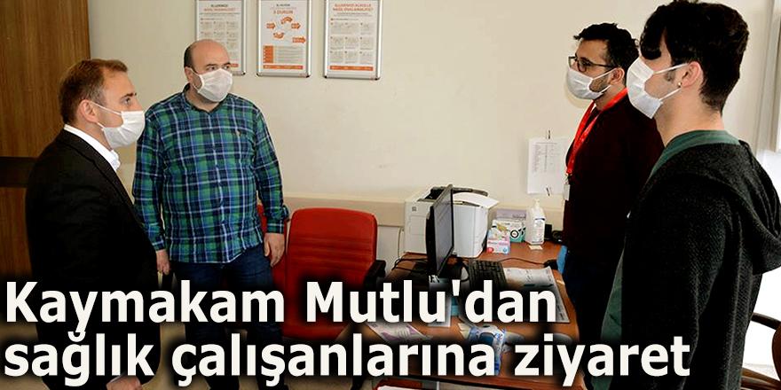 Kaymakam Mutlu'dan sağlık çalışanlarına ziyaret