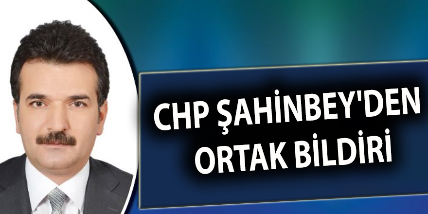 CHP Şahinbey'den ortak bildiri