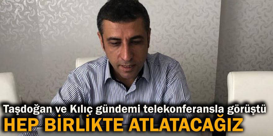Taşdoğan ve Kılıç gündemi telekonferansla görüştü