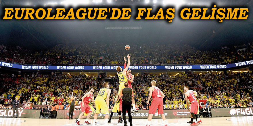 EuroLeague'de flaş gelişme