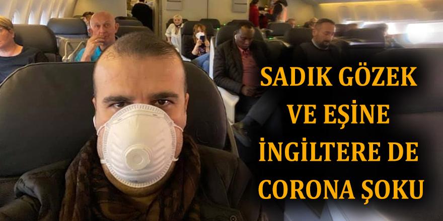 SADIK GÖZEK VE EŞİNE İNGİLTERE DE CORONA ŞOKU