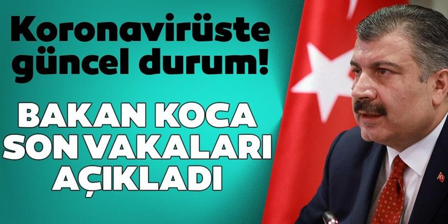 Sağlık Bakanı Fahrettin Koca Türkiye'deki son vakaları açıkladı