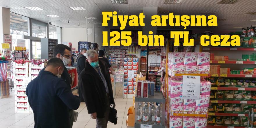 Fiyat artışına 125 bin TL ceza