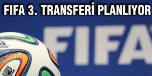 FIFA 3. Transferi planlıyor