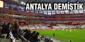 Antalya demiştik