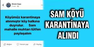 Sam Köyü karantinaya alındı