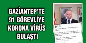 Gaziantep'te 91 görevliye korona virüs bulaştı