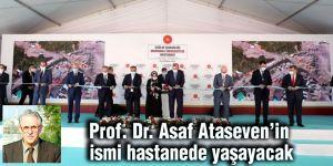 Prof. Dr. Asaf Ataseven'in ismi hastanede yaşayacak