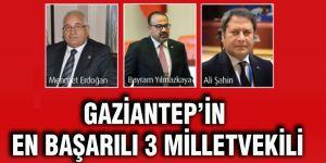 Gaziantep'in en başarılı 3 Milletvekili