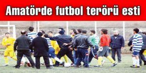 Amatörde futbol terörü esti