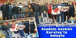 Anadolu basketi Karataş'ta buluştu