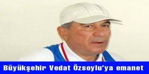 Büyükşehir Vedat Özsoylu'ya emanet