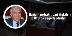Gaziantep-Irak ticari ilişkileri GTO'da değerlendirildi