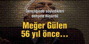 Gülen'in 56 yıl önce söyledikleri kan dondurdu!