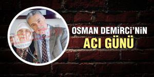 Osman Demirci'nin acı günü