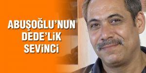 Abuşoğlu'nun Dede'lik sevinci