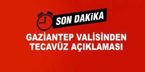 Gaziantep Valisi'nden tecavüz açıklaması