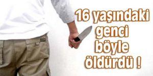 16 yaşındaki genci böyle öldürdü
