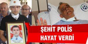 Vatan için can veren polis, organlarıyla da hayat verdi