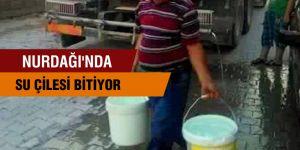 NURDAĞI'NDA SU ÇİLESİ BİTİYOR
