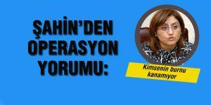 ŞAHİN'DEN OPERASYON YORUMU:Kimsenin burnu kanamıyor