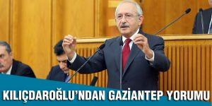 Kılıçdaroğlu'ndan Gaziantep yorumu