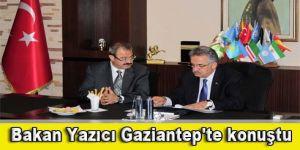 Bakan Yazıcı Gaziantep'te konuştu
